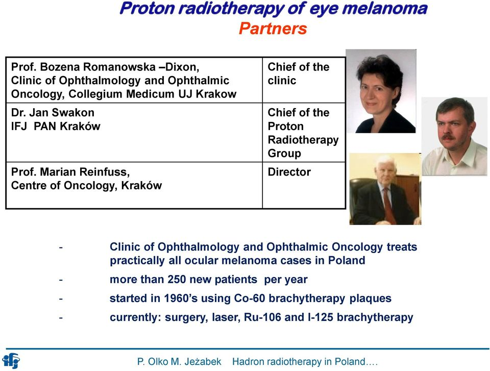 Marian Reinfuss, Centre of Oncology, Kraków Chief of the clinic Chief of the Proton Radiotherapy Group Director - Clinic of Ophthalmology