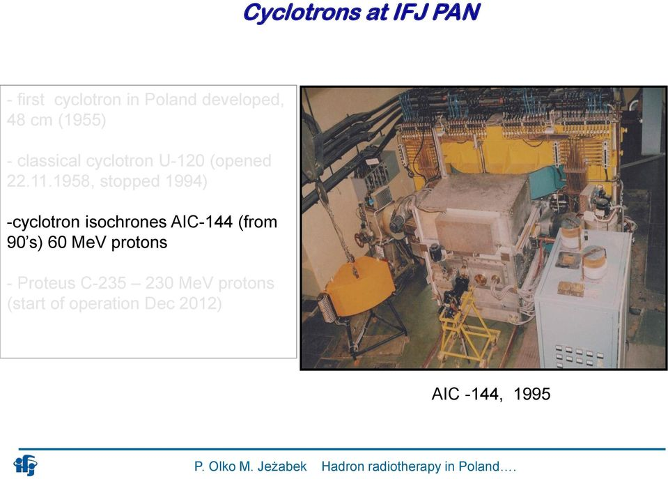1958, stopped 1994) -cyclotron isochrones AIC-144 (from 90 s) 60