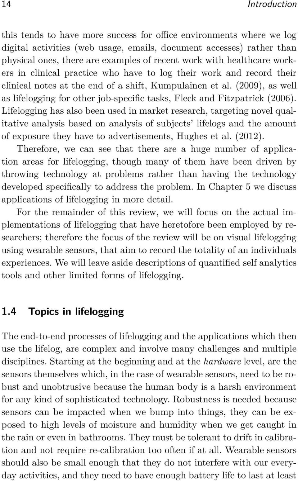 (2009), as well as lifelogging for other job-specific tasks, Fleck and Fitzpatrick (2006).