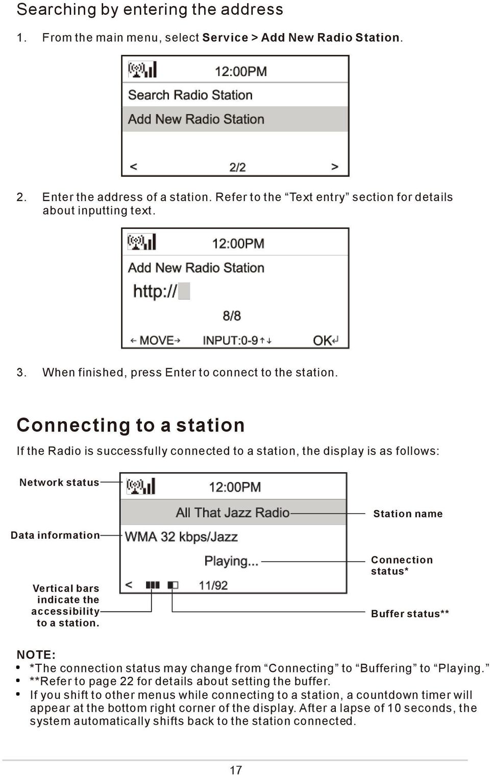Connecting to a station If the Radio is successfully connected to a station, the display is as follows: Network status Data information Station name Vertical bars indicate the accessibility to a