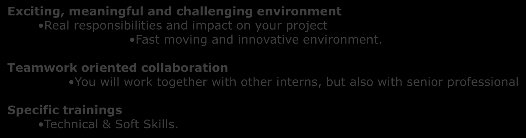 responsibilities and impact on your project Fast moving and innovative environment.