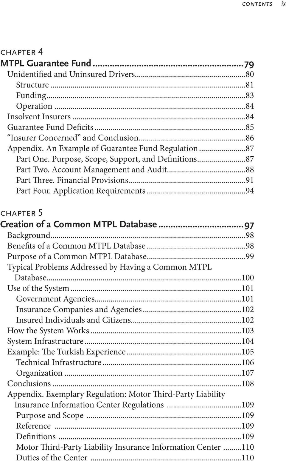 ..88 Part Three. Financial Provisions...91 Part Four. Application Requirements...94 chapter 5 Creation of a Common MTPL Database...97 Background...98 Benefits of a Common MTPL Database.