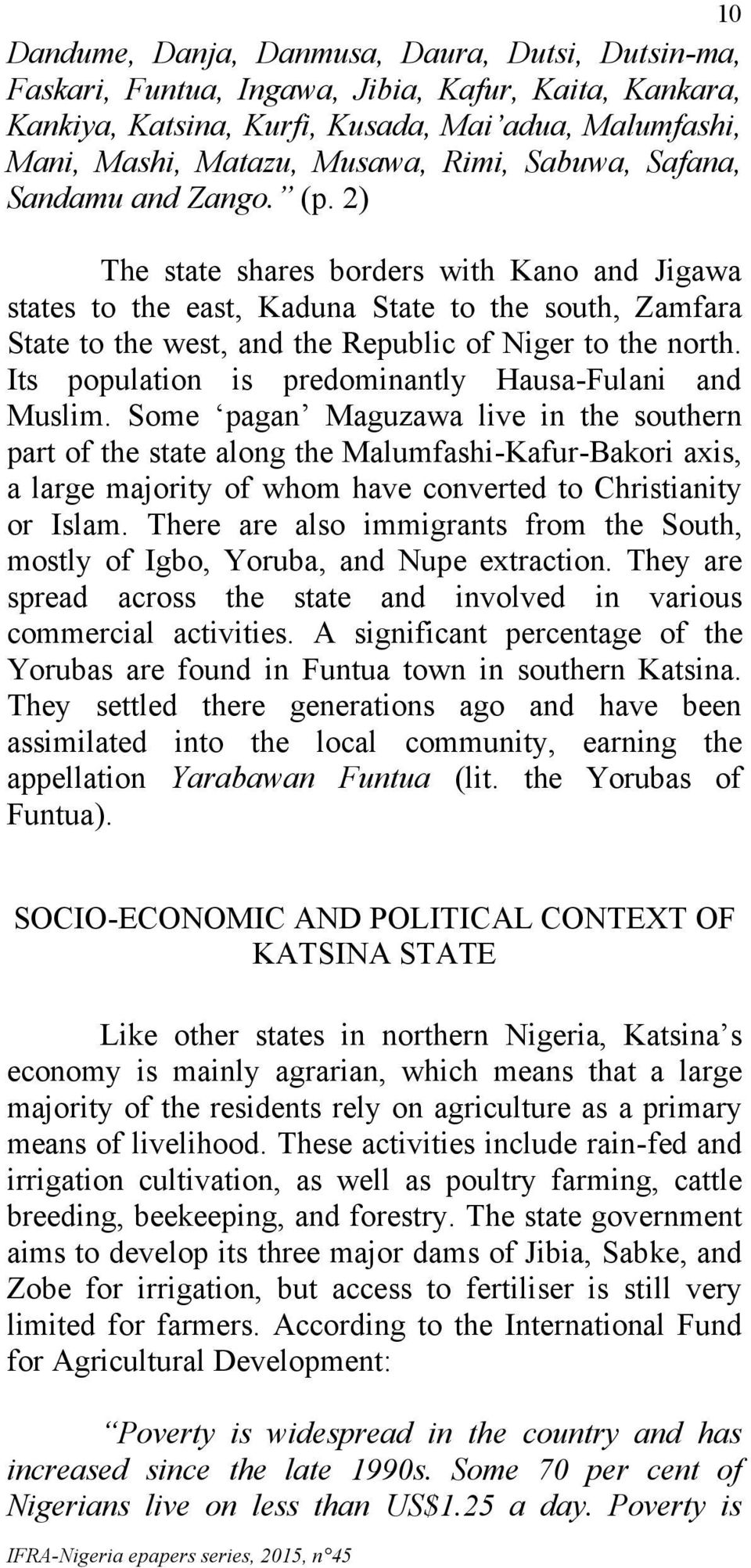 2) The state shares borders with Kano and Jigawa states to the east, Kaduna State to the south, Zamfara State to the west, and the Republic of Niger to the north.