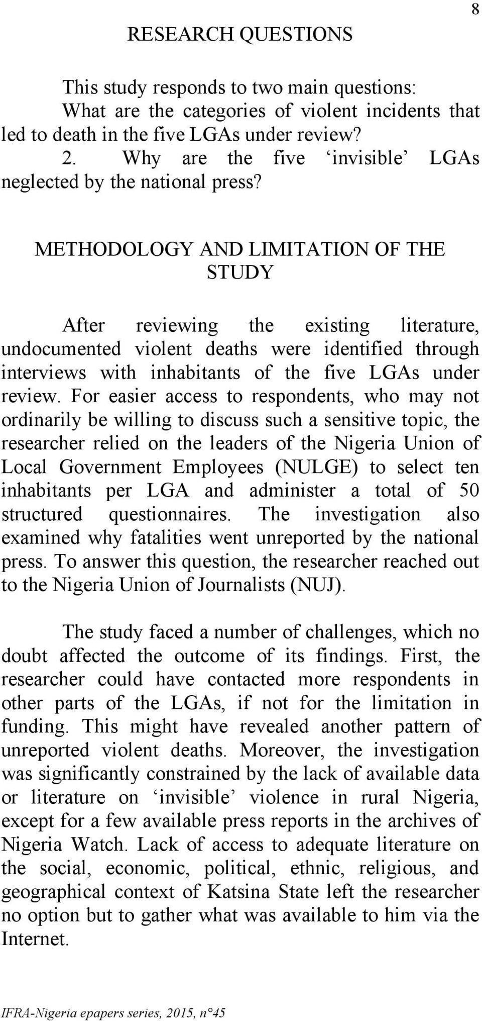 METHODOLOGY AND LIMITATION OF THE STUDY After reviewing the existing literature, undocumented violent deaths were identified through interviews with inhabitants of the five LGAs under review.