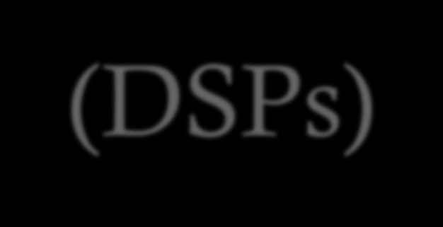 Digital Signal Processors (DSPs) Deal with streaming signals such as audio or video Used to be