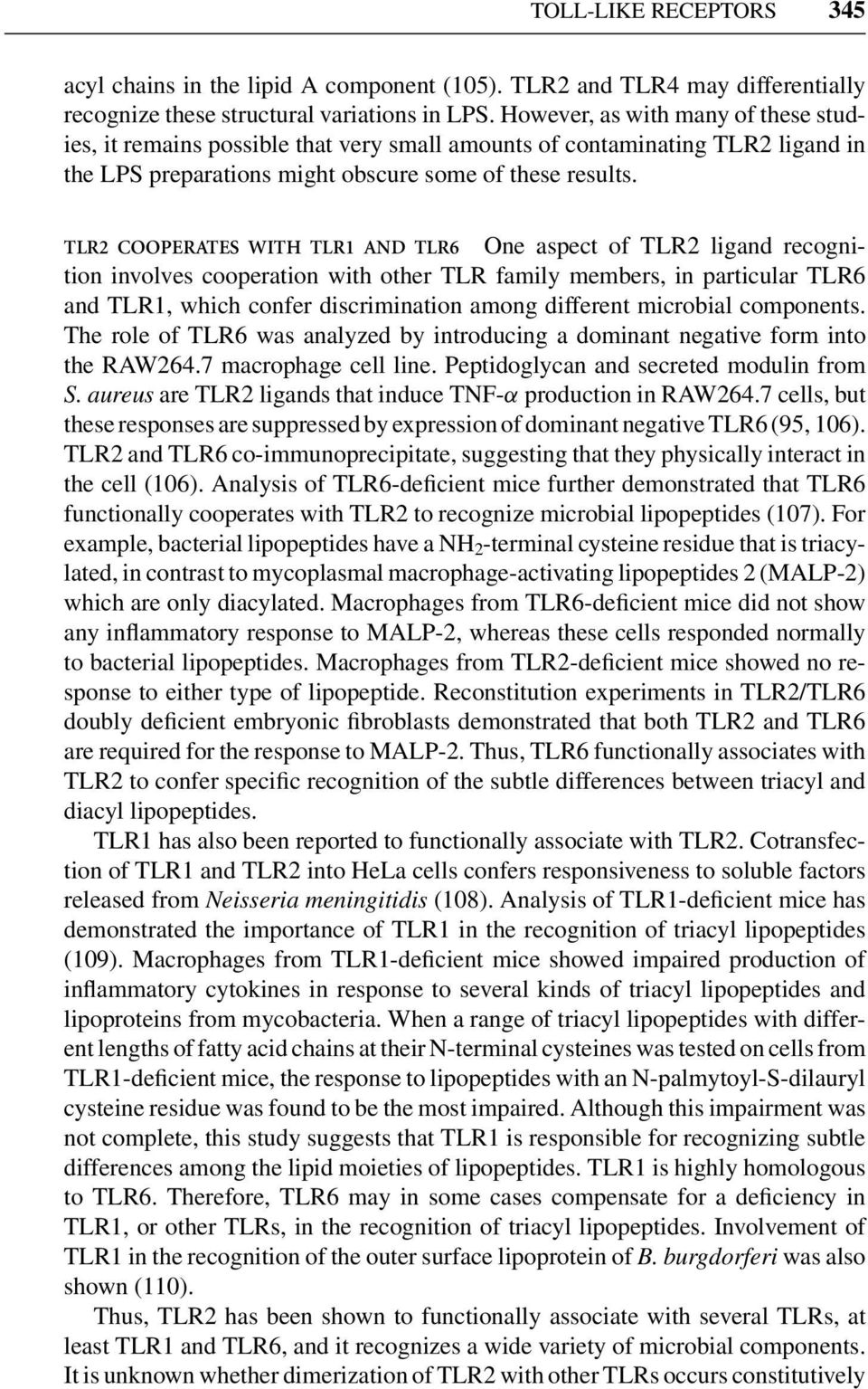 TLR2 COOPERATES WITH TLR1 AND TLR6 One aspect of TLR2 ligand recognition involves cooperation with other TLR family members, in particular TLR6 and TLR1, which confer discrimination among different