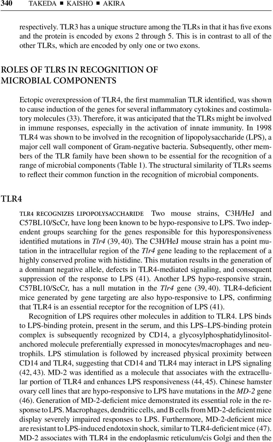 ROLES OF TLRS IN RECOGNITION OF MICROBIAL COMPONENTS Ectopic overexpression of TLR4, the first mammalian TLR identified, was shown to cause induction of the genes for several inflammatory cytokines