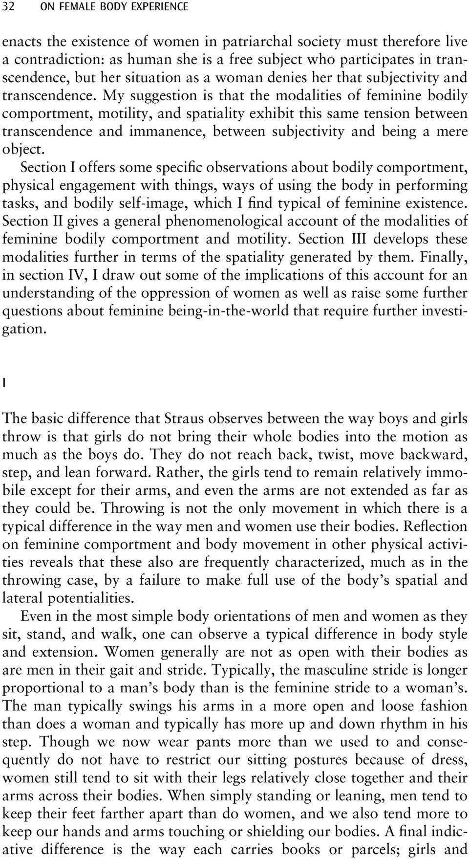 My suggestion is that the modalities of feminine bodily comportment, motility, and spatiality exhibit this same tension between transcendence and immanence, between subjectivity and being a mere