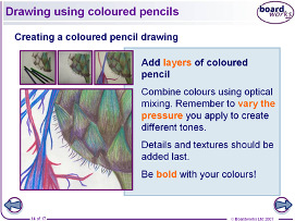 How mark-making techniques can be used to represent different textures. The properties of coloured pencils. How coloured pencils can be mixed to create new colours.