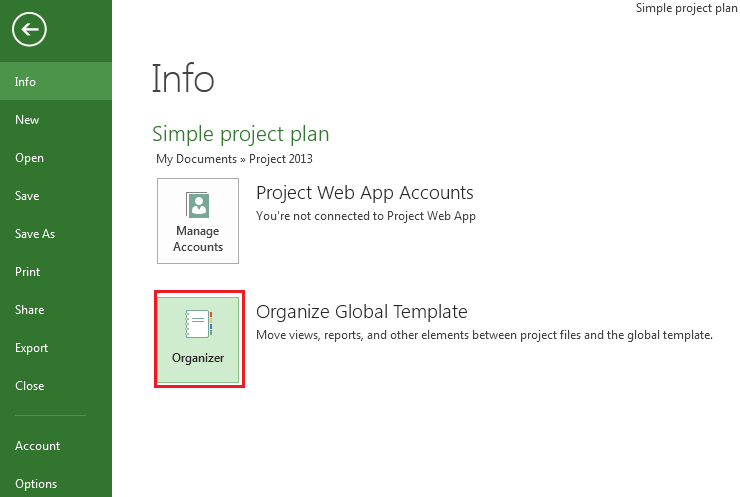 The Organizer Microsoft Project 2013 The Organizer is a tool you can use to copy reports, calendars, resources and other elements to other projects, or to the Global template (Global.MPT).