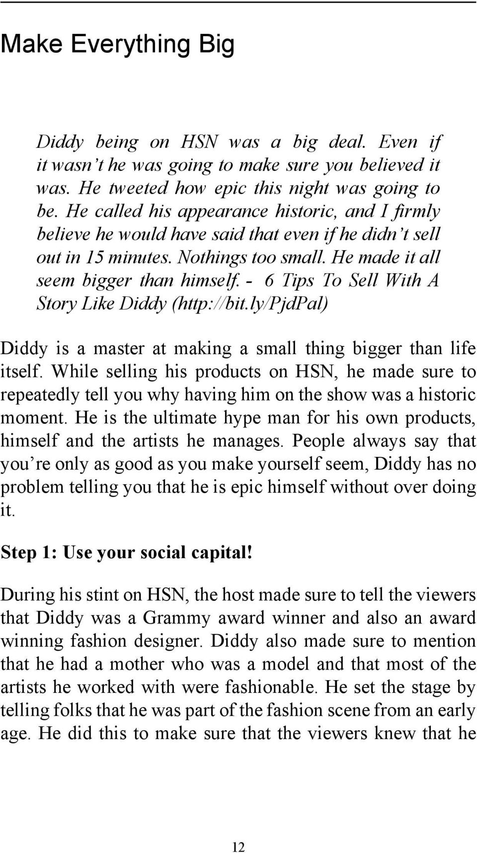 - 6 Tips To Sell With A Story Like Diddy (http://bit.ly/pjdpal) Diddy is a master at making a small thing bigger than life itself.