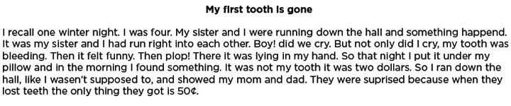 Student Sample: Grade 2, Narrative Scored with 6-Point Illustrated Rubric for K 2 Page 6 of 26 My first tooth is gone Structure is easy to follow Recounts a well-elaborated Transitions are somewhat