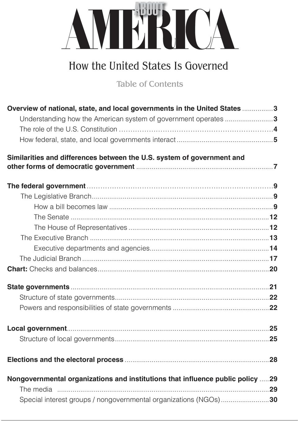 ..5 Similarities and differences between the U.S. system of government and other forms of democratic government...7 The federal government 9 The Legislative Branch...9 How a bill becomes law.