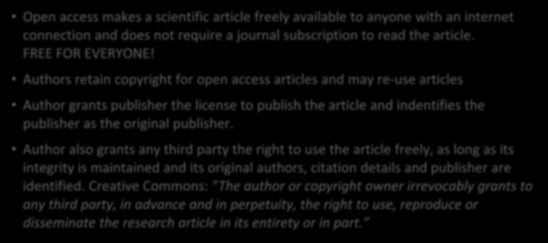 What is Open Access? Open access makes a scientific article freely available to anyone with an internet connection and does not require a journal subscription to read the article. FREE FOR EVERYONE!