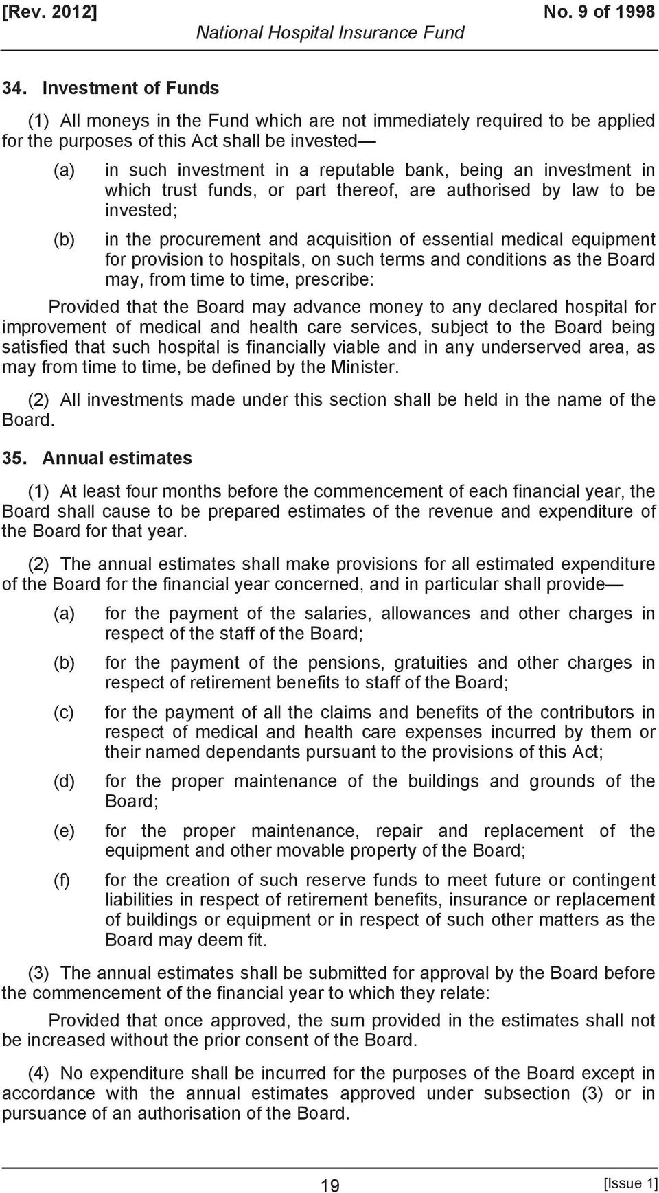 investment in which trust funds, or part thereof, are authorised by law to be invested; (b) in the procurement and acquisition of essential medical equipment for provision to hospitals, on such terms