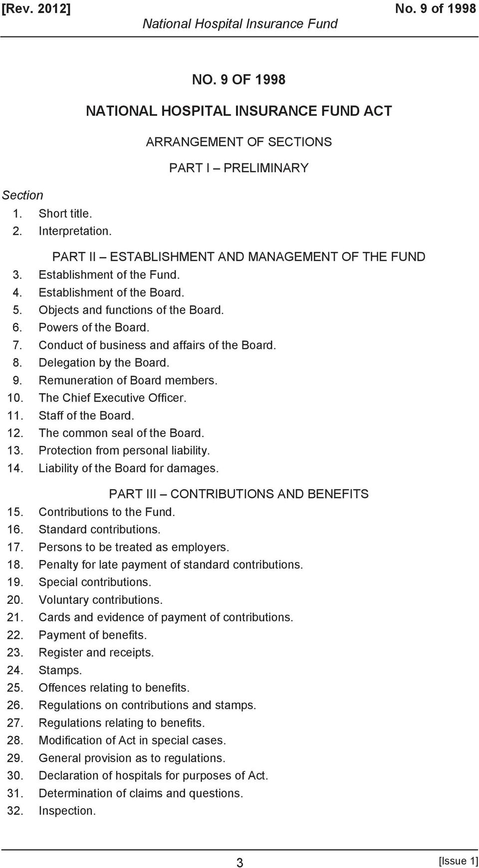 Conduct of business and affairs of the Board. 8. Delegation by the Board. 9. Remuneration of Board members. 10. The Chief Executive Officer. 11. Staff of the Board. 12. The common seal of the Board.