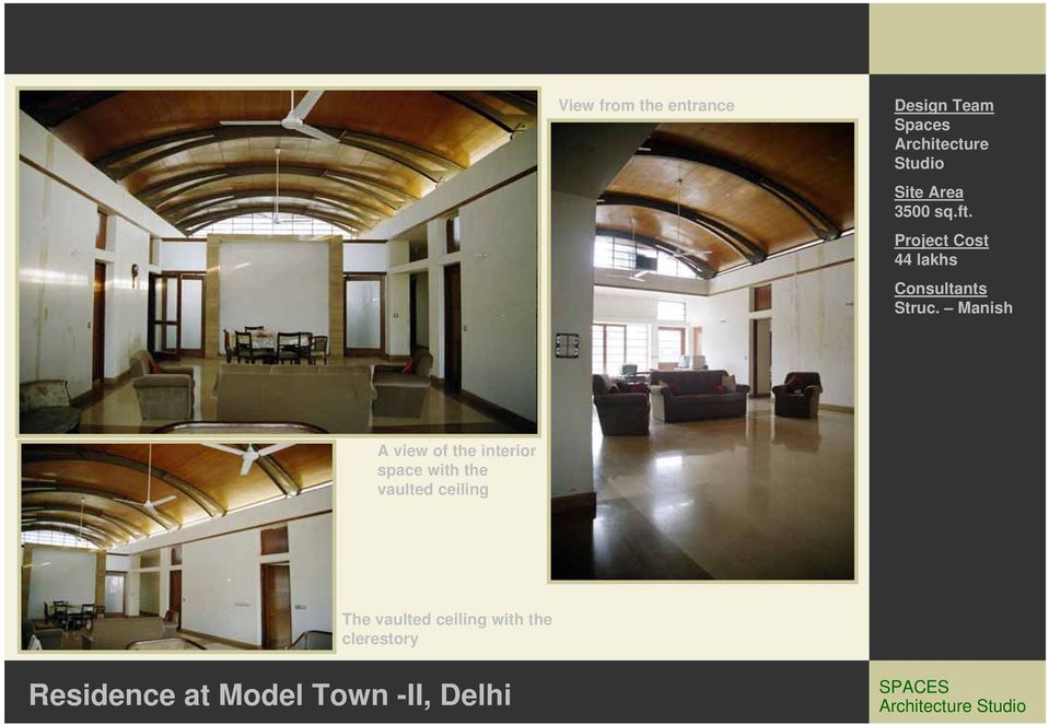 Manish A view of the interior space with the vaulted ceiling