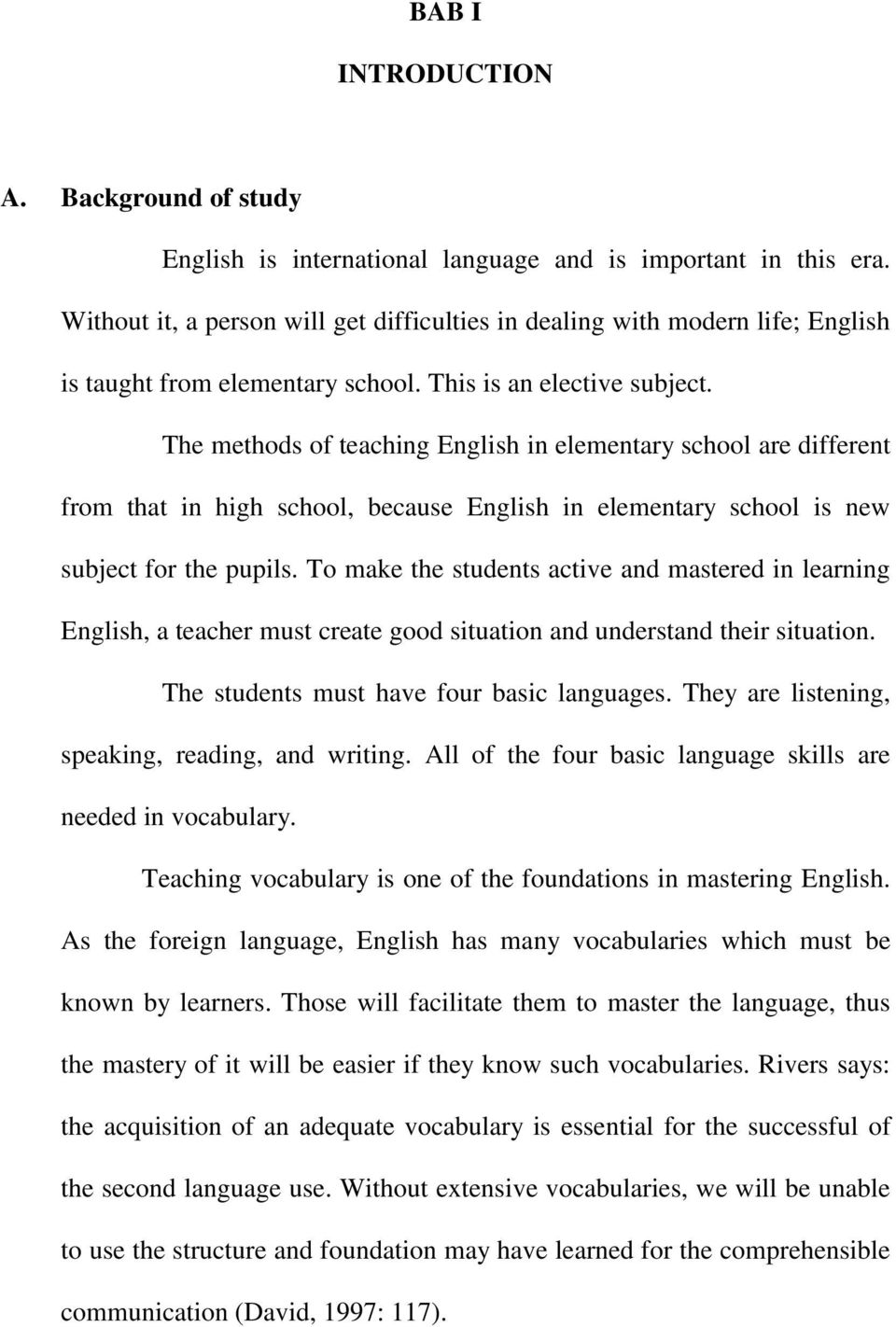 The methods of teaching English in elementary school are different from that in high school, because English in elementary school is new subject for the pupils.