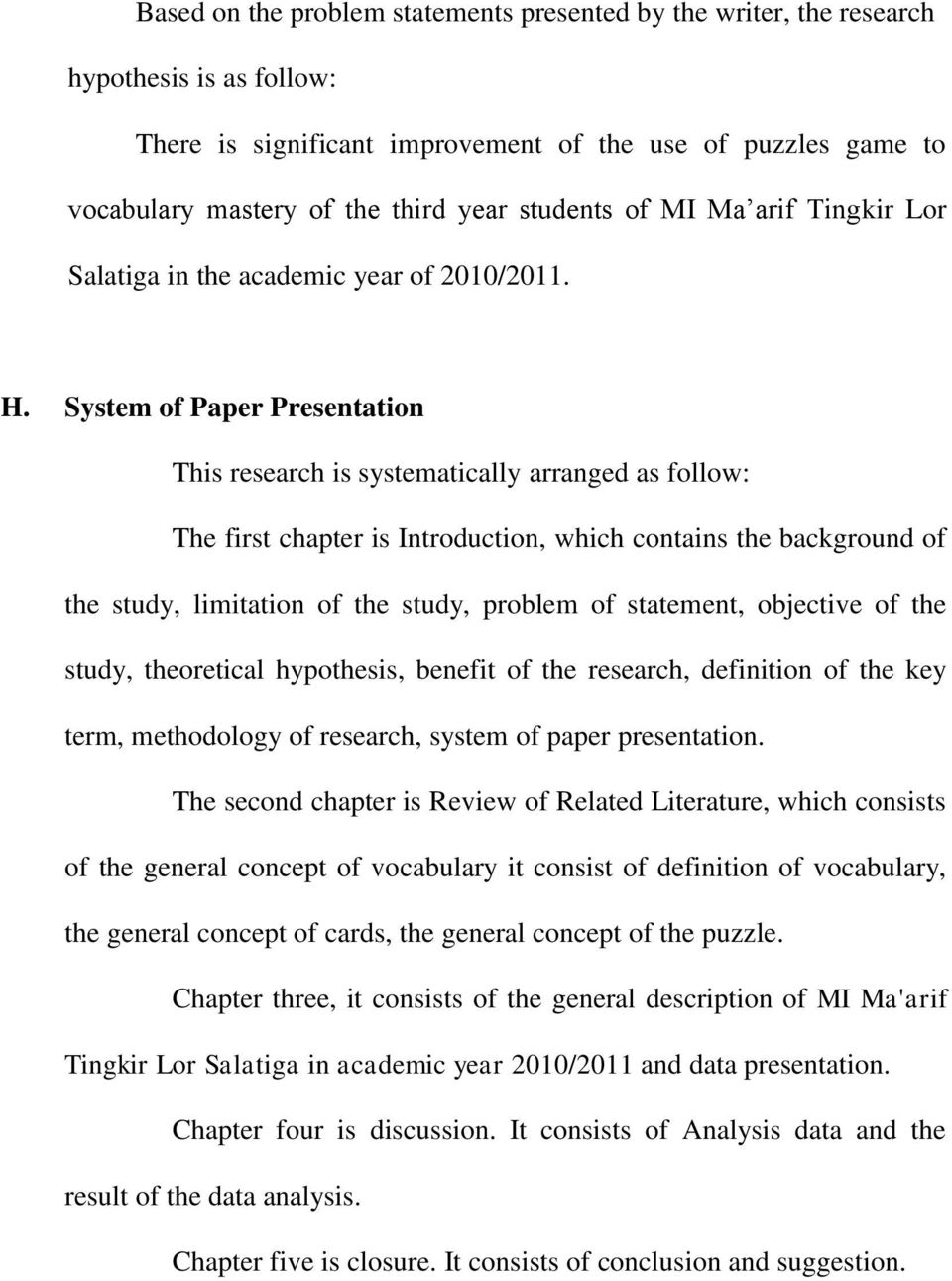 System of Paper Presentation This research is systematically arranged as follow: The first chapter is Introduction, which contains the background of the study, limitation of the study, problem of