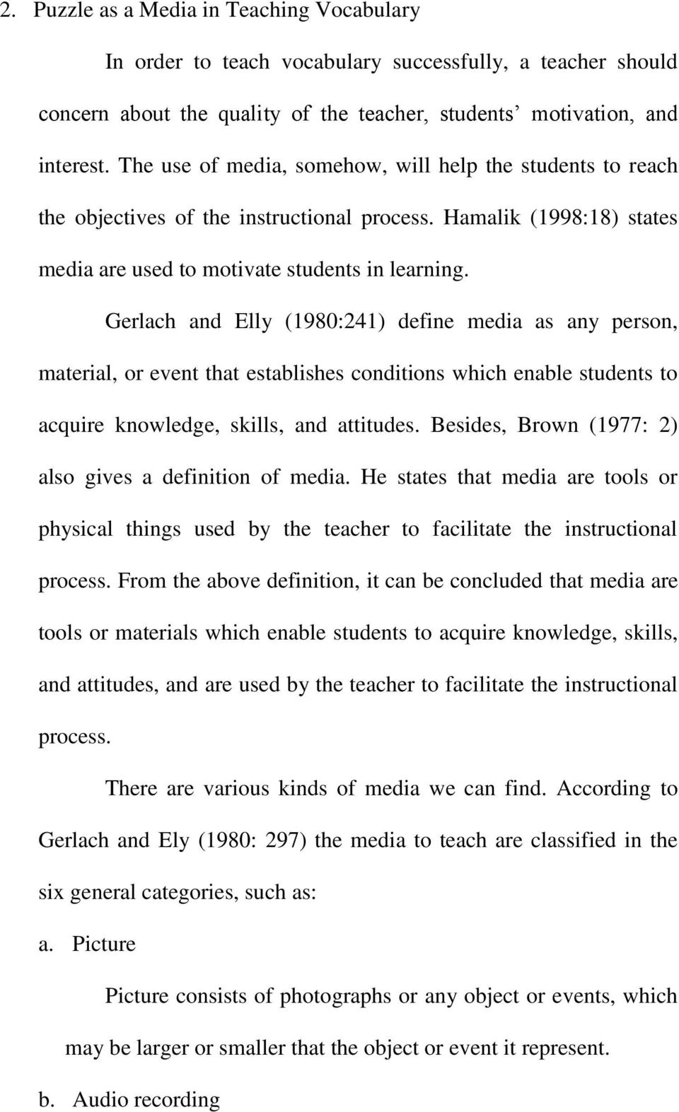 Gerlach and Elly (1980:241) define media as any person, material, or event that establishes conditions which enable students to acquire knowledge, skills, and attitudes.