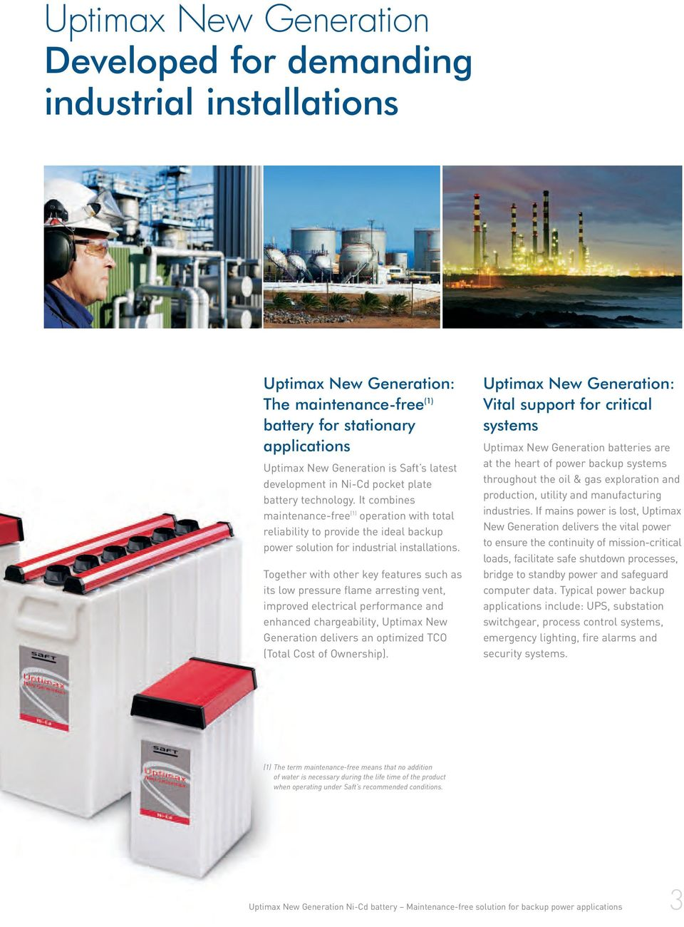 Together with other key features such as its low pressure flame arresting vent, improved electrical performance and enhanced chargeability, Uptimax New Generation delivers an optimized TCO (Total