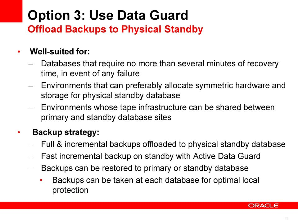 can be shared between primary and standby database sites Backup strategy: Full & incremental backups offloaded to physical standby database Fast incremental