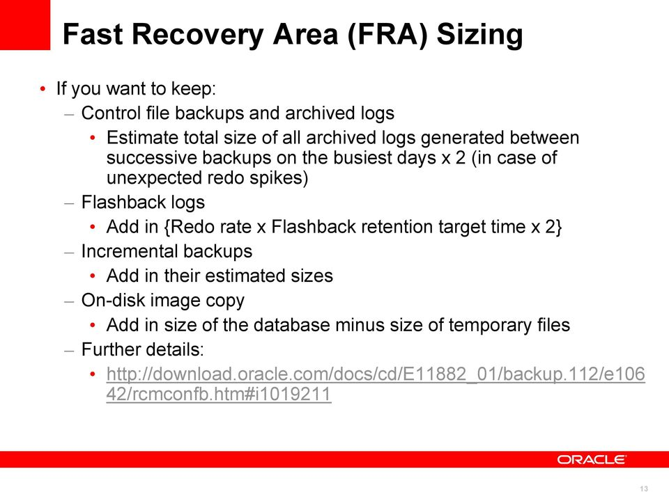 Flashback retention target time x 2} Incremental backups Add in their estimated sizes On-disk image copy Add in size of the database