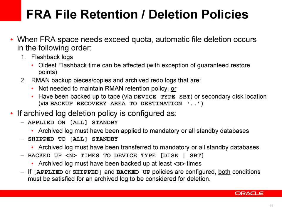 RMAN backup pieces/copies and archived redo logs that are: Not needed to maintain RMAN retention policy, or Have been backed up to tape (via DEVICE TYPE SBT) or secondary disk location (via BACKUP