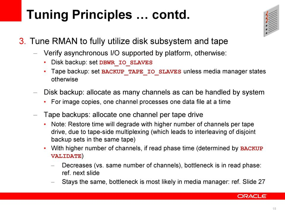 manager states otherwise Disk backup: allocate as many channels as can be handled by system For image copies, one channel processes one data file at a time Tape backups: allocate one channel per tape