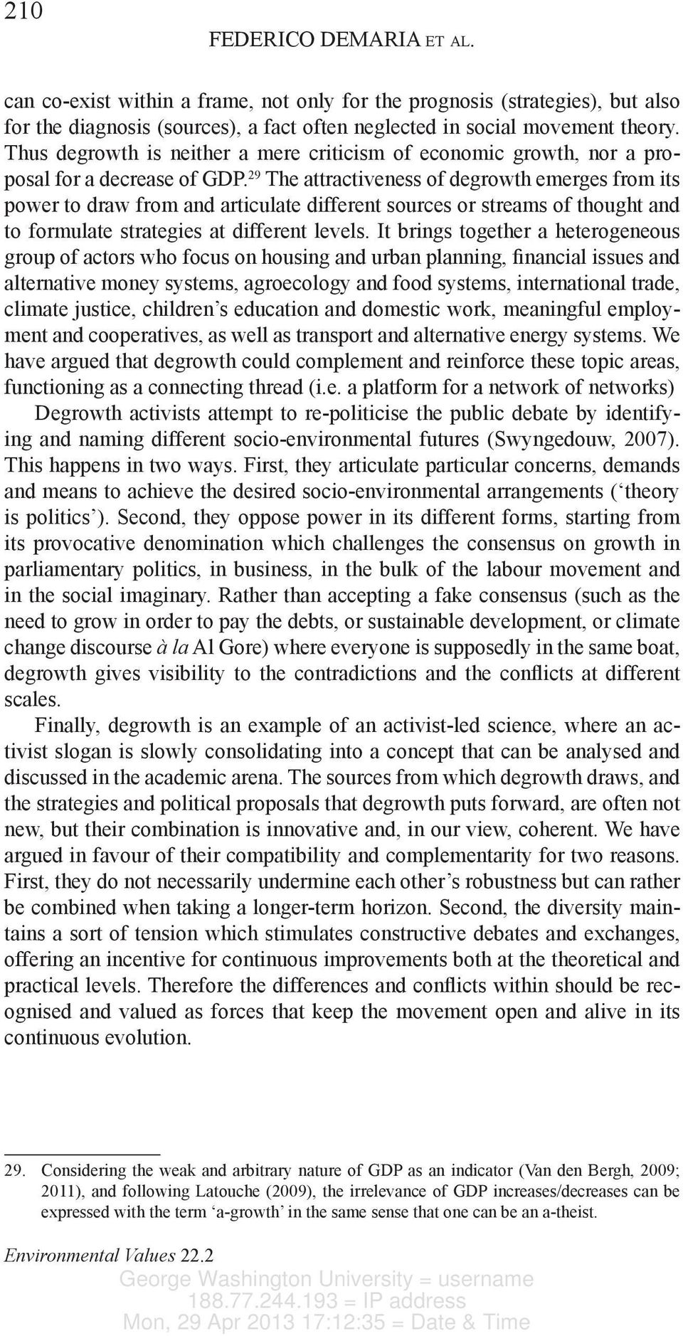 29 The attractiveness of degrowth emerges from its power to draw from and articulate different sources or streams of thought and to formulate strategies at different levels.