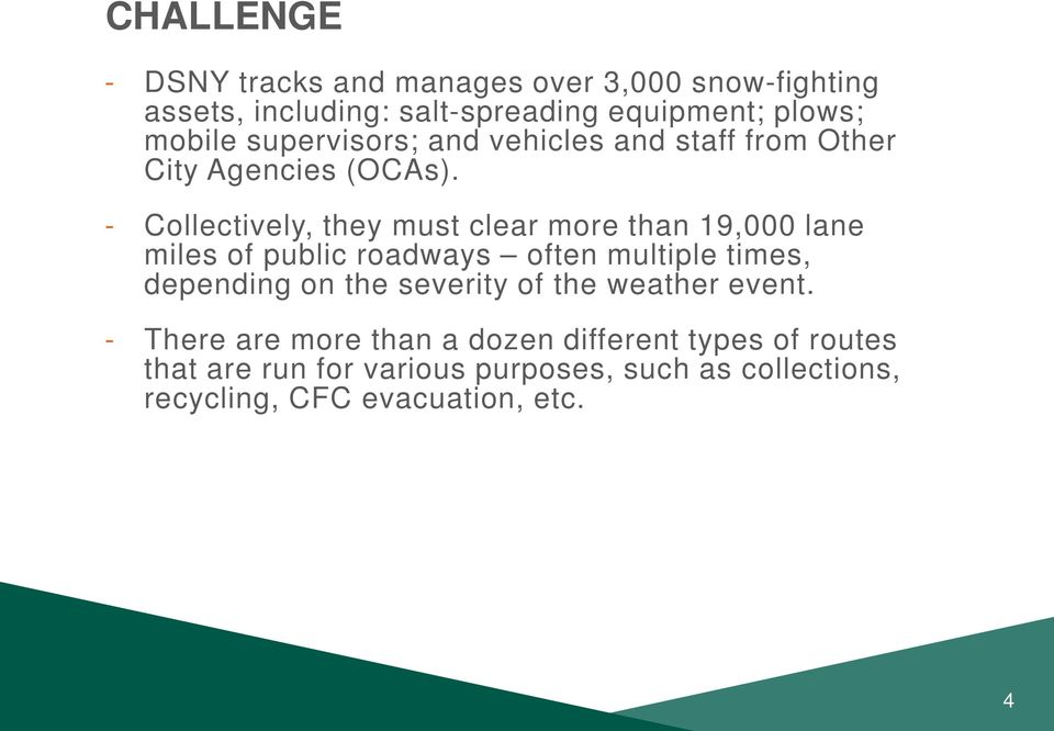 - Collectively, they must clear more than 19,000 lane miles of public roadways often multiple times, depending on the