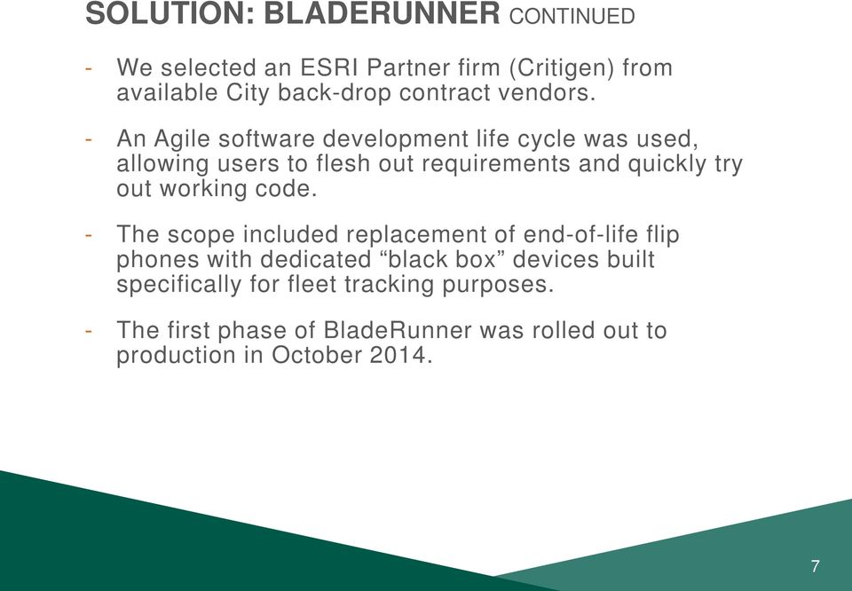- An Agile software development life cycle was used, allowing users to flesh out requirements and quickly try out