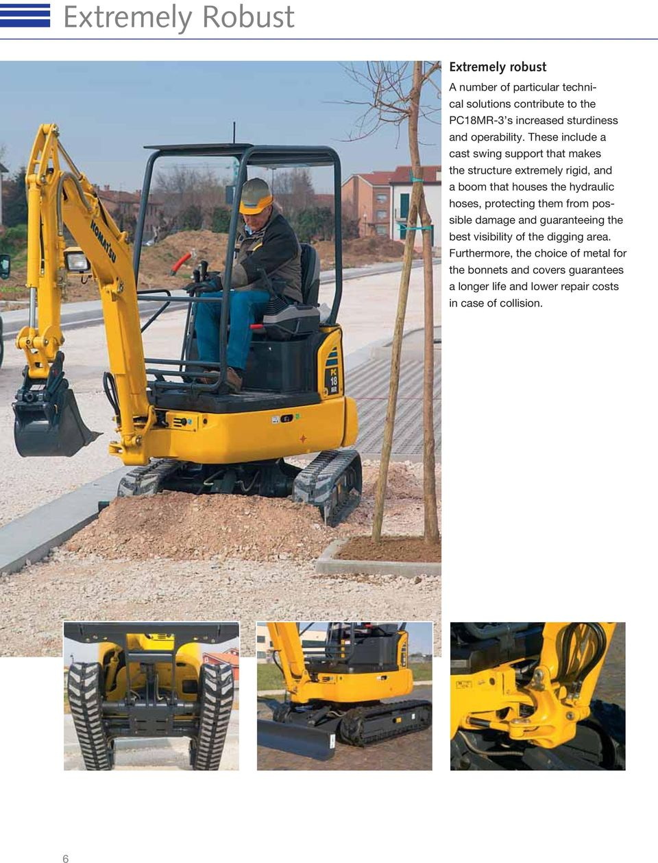 These include a cast swing support that makes the structure extremely rigid, and a boom that houses the hydraulic hoses,
