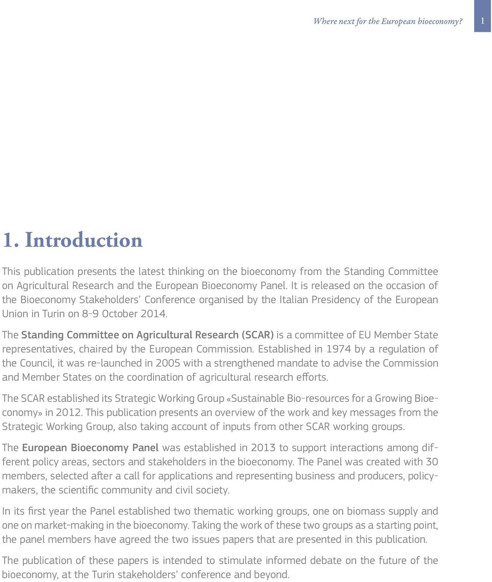It is released on the occasion of the Bioeconomy Stakeholders Conference organised by the Italian Presidency of the European Union in Turin on 8-9 October 2014.