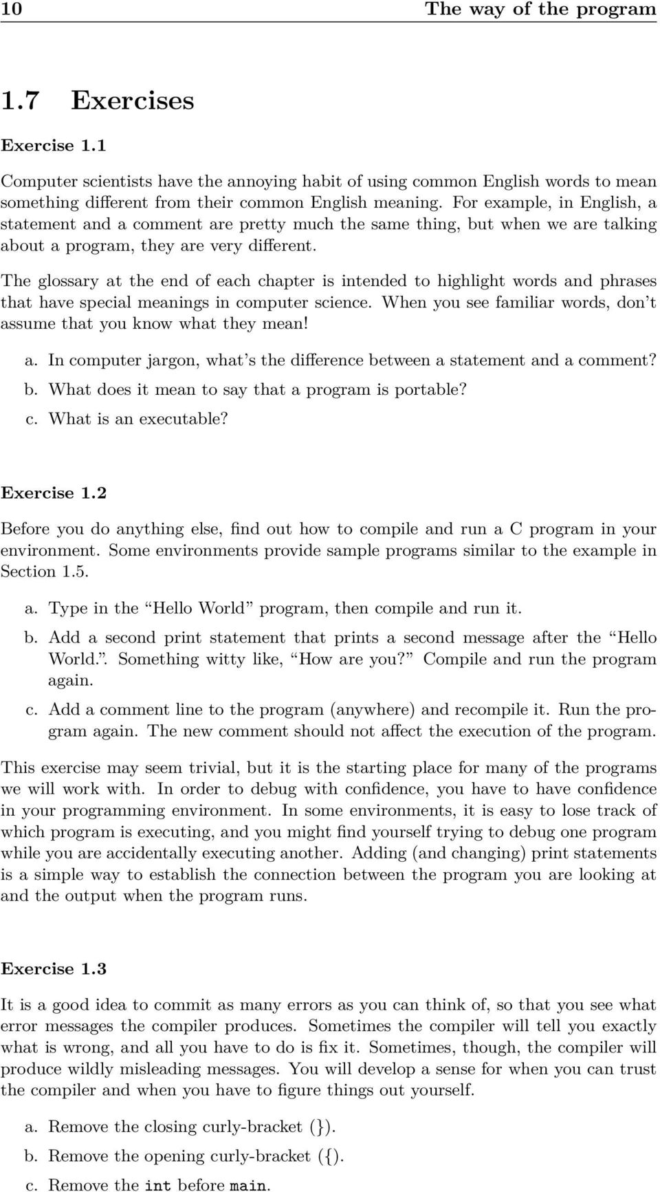 The glossary at the end of each chapter is intended to highlight words and phrases that have special meanings in computer science.