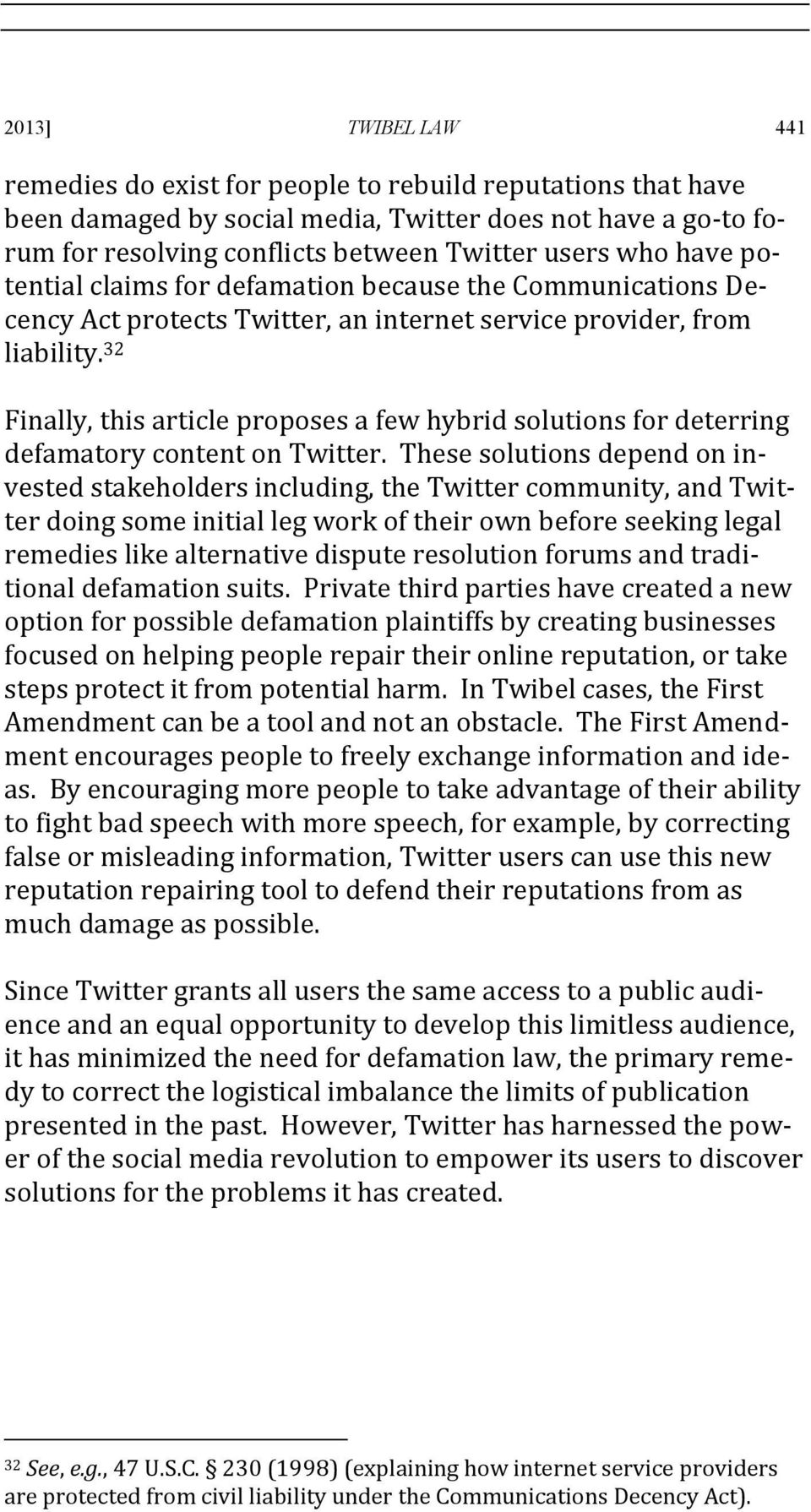 32 Finally, this article proposes a few hybrid solutions for deterring defamatory content on Twitter.