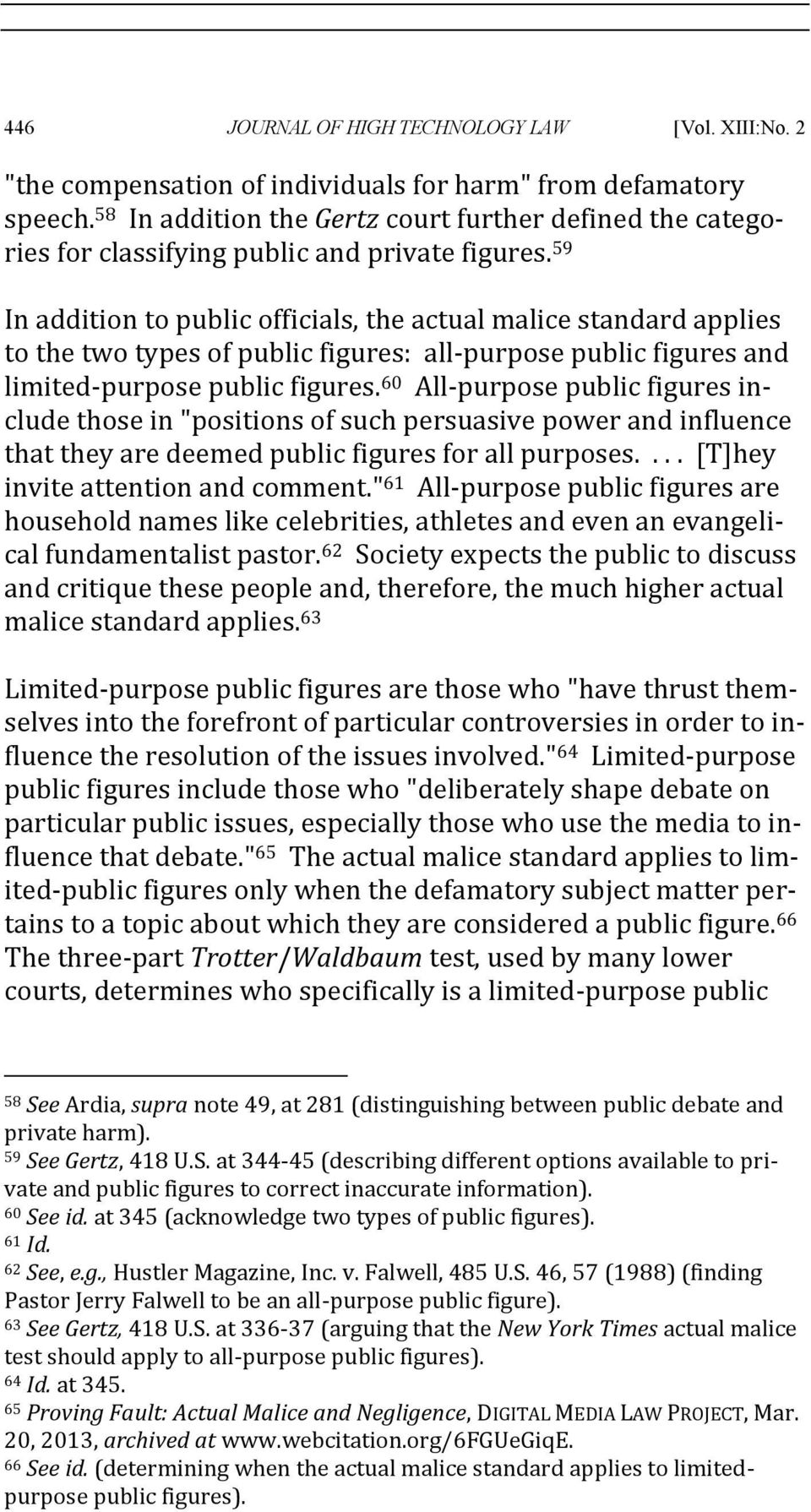 59 In addition to public officials, the actual malice standard applies to the two types of public figures: all-purpose public figures and limited-purpose public figures.