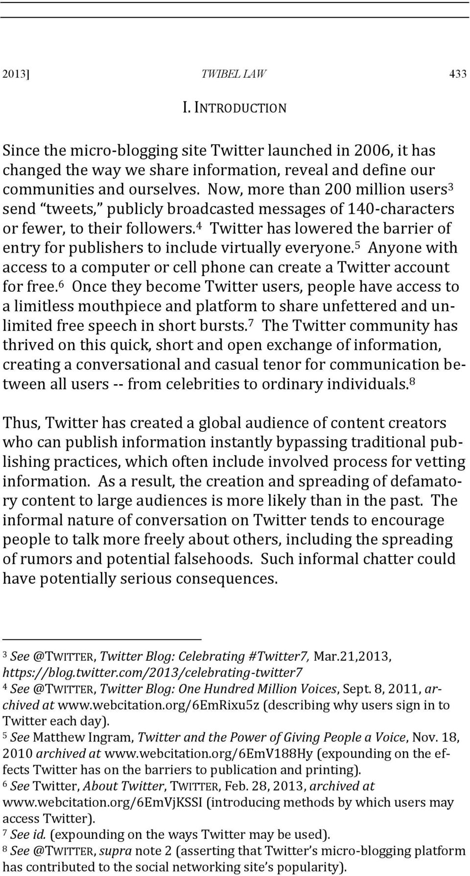 4 Twitter has lowered the barrier of entry for publishers to include virtually everyone. 5 Anyone with access to a computer or cell phone can create a Twitter account for free.