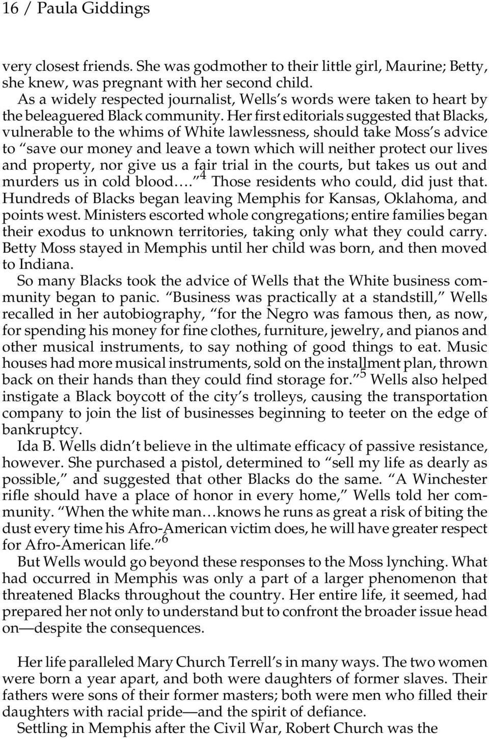 Her first editorials suggested that Blacks, vulnerable to the whims of White lawlessness, should take Moss s advice to save our money and leave a town which will neither protect our lives and