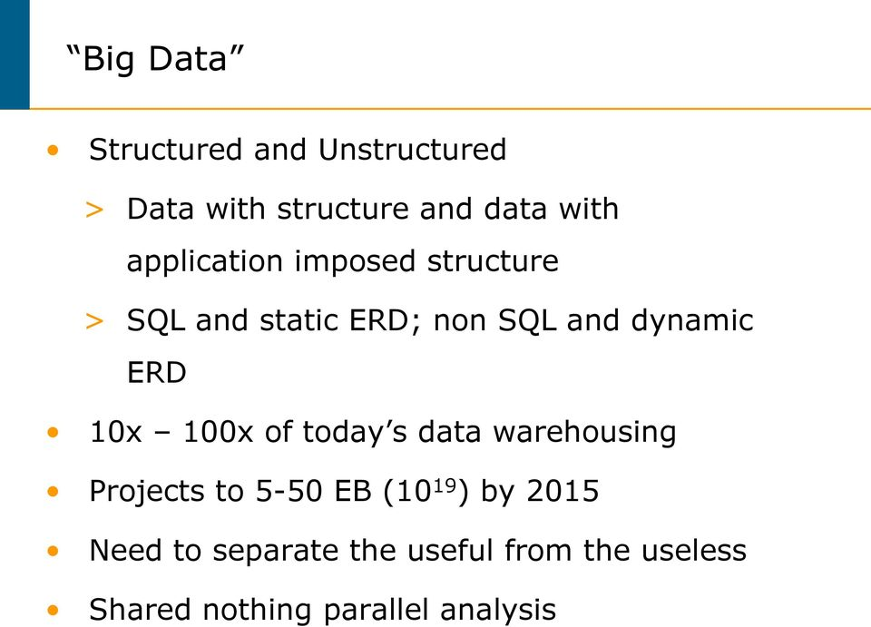ERD 10x 100x of today s data warehousing Projects to 5-50 EB (10 19 ) by