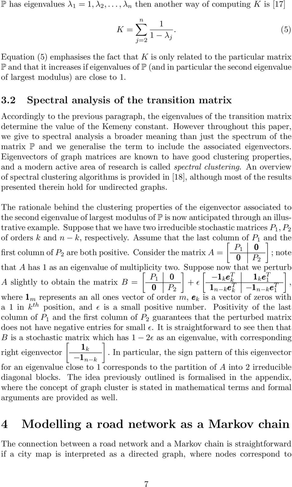 to 1. 3.2 Spectral analysis of the transition matrix Accordingly to the previous paragraph, the eigenvalues of the transition matrix determine the value of the Kemeny constant.