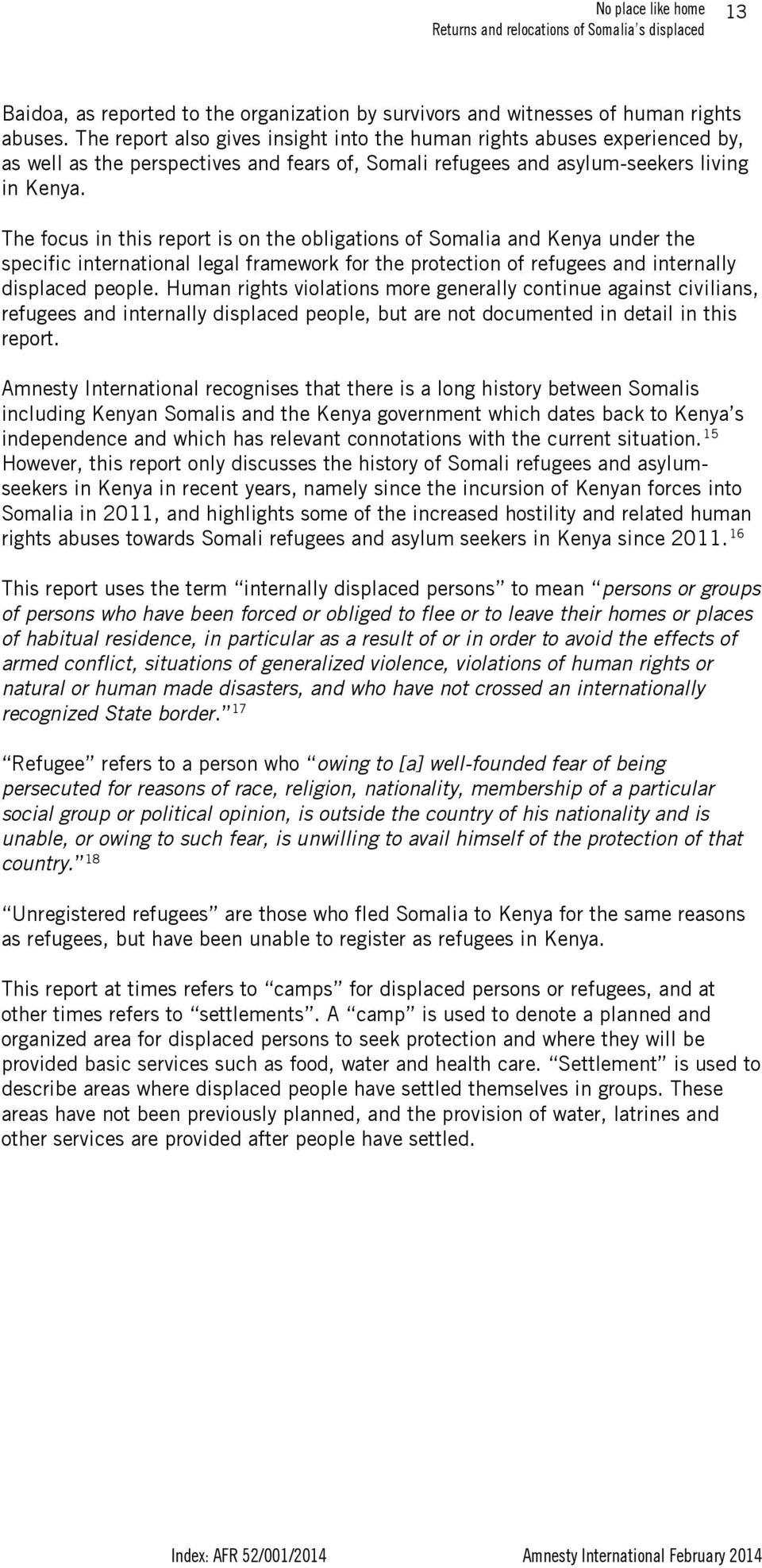 The focus in this report is on the obligations of Somalia and Kenya under the specific international legal framework for the protection of refugees and internally displaced people.