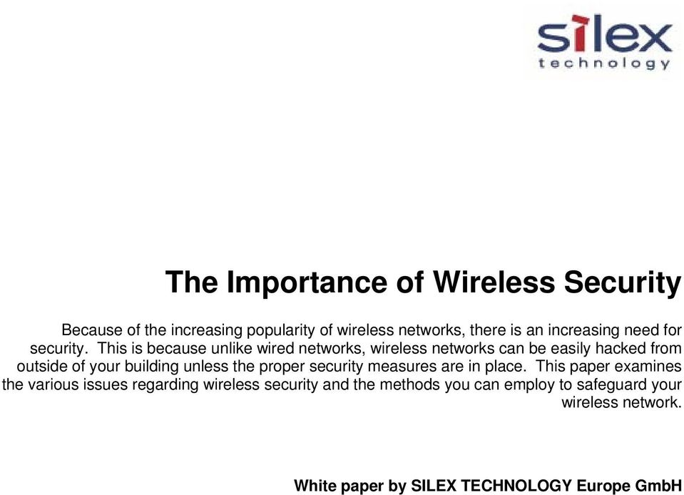 This is because unlike wired networks, wireless networks can be easily hacked from outside of your building unless