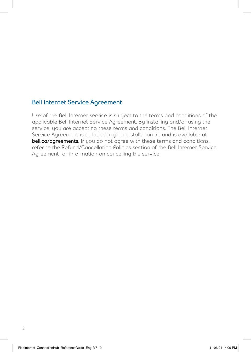 The Bell Internet Service Agreement is included in your installation kit and is available at bell.ca/agreements.