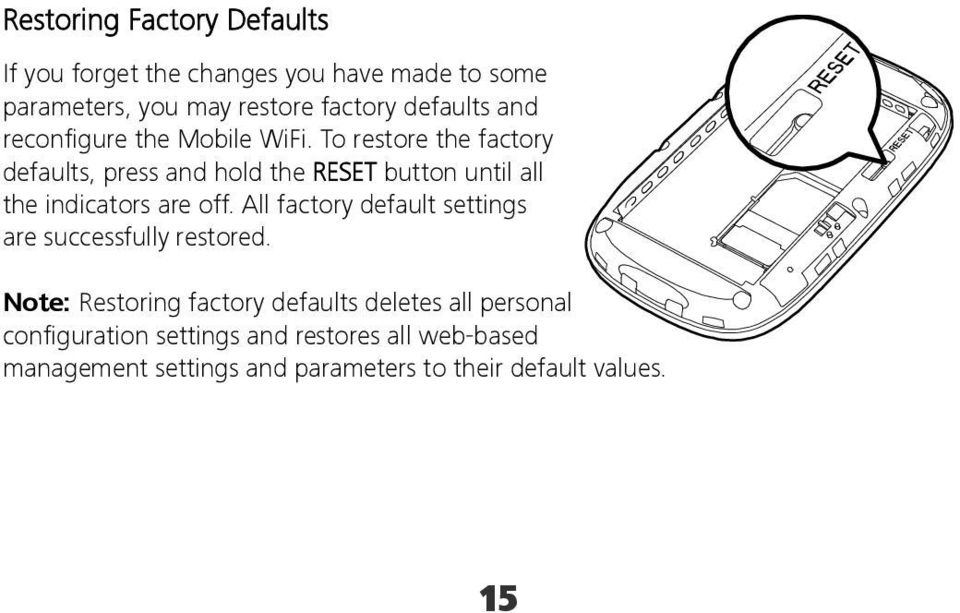 To restore the factory defaults, press and hold the RESET button until all the indicators are off.