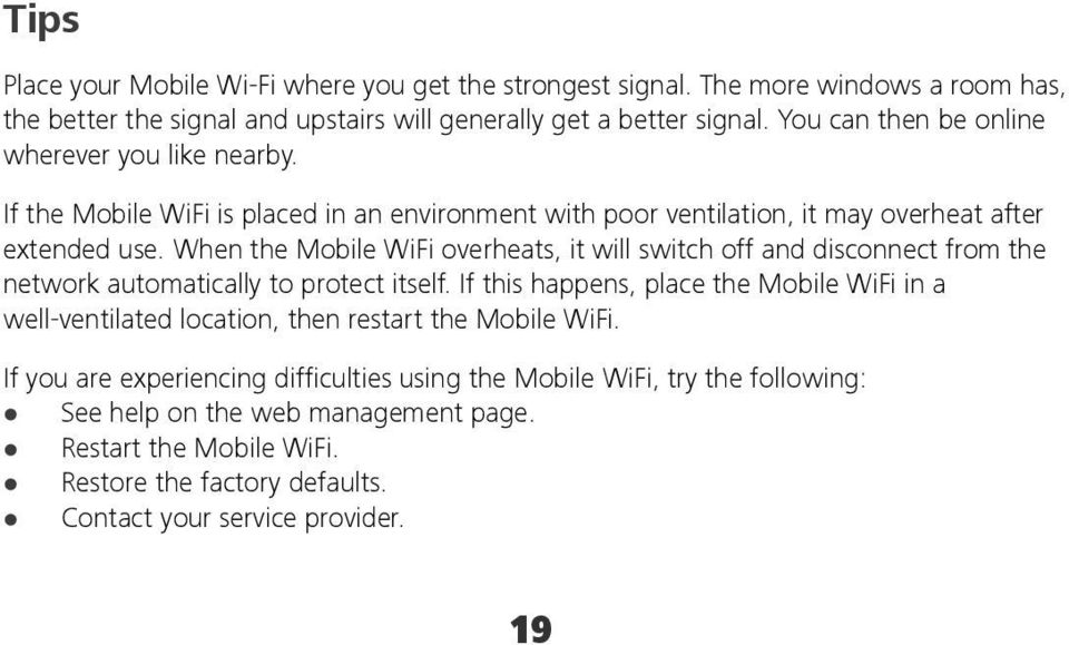 When the Mobile WiFi overheats, it will switch off and disconnect from the network automatically to protect itself.