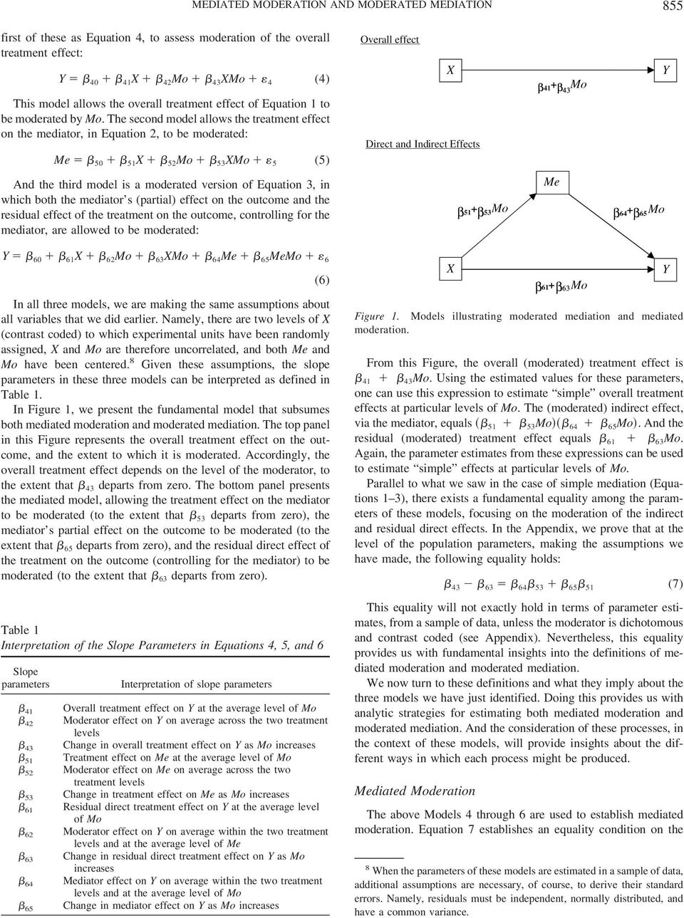 The second model allows the treatment effect on the mediator, in Equation 2, to be moderated: Me 50 51 X 52 Mo 53 XMo 5 (5) And the third model is a moderated version of Equation 3, in which both the