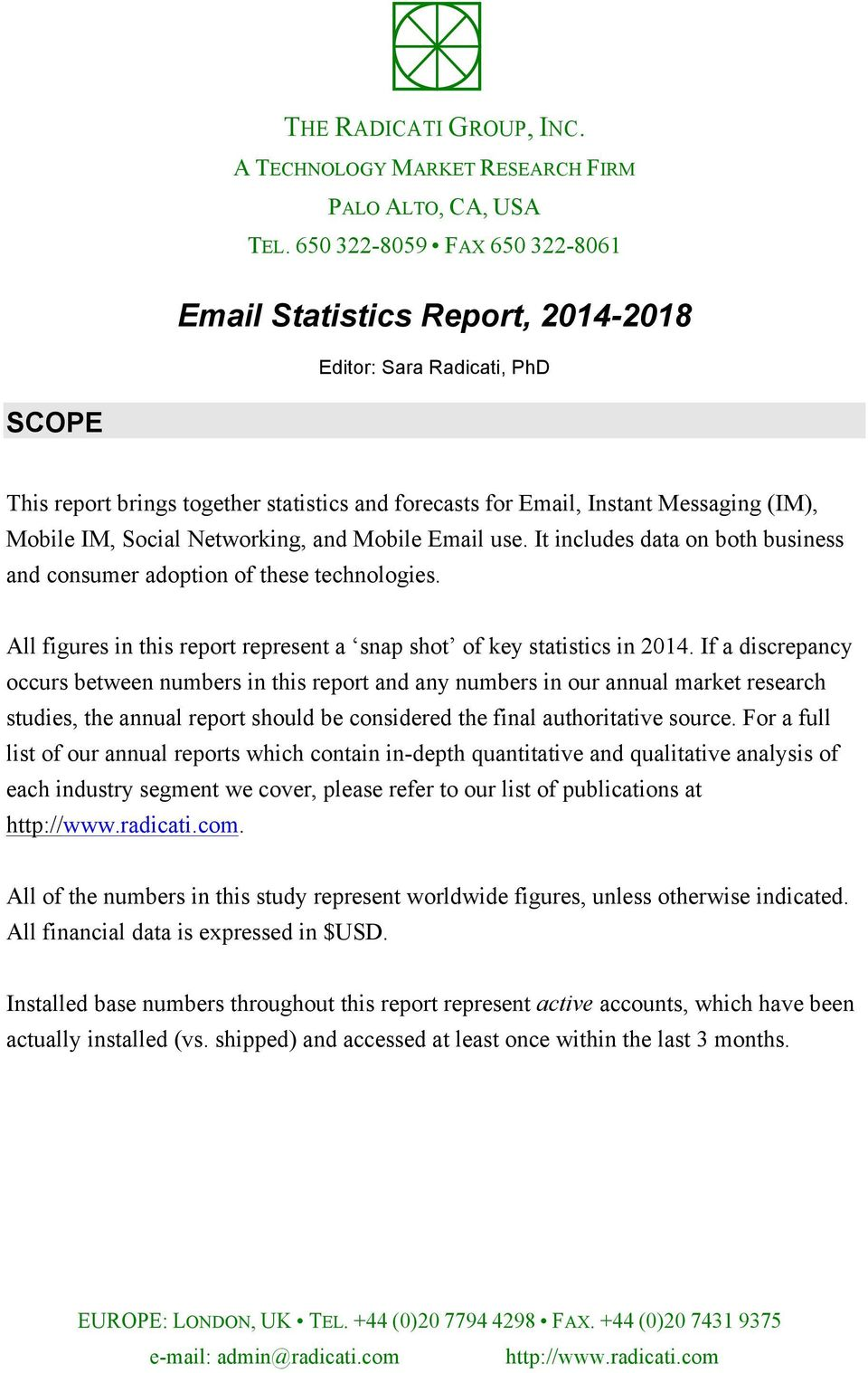 Social Networking, and Mobile Email use. It includes data on both business and consumer adoption of these technologies. All figures in this report represent a snap shot of key statistics in 2014.