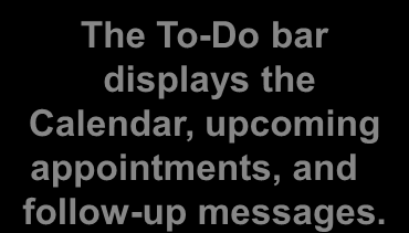 The To-Do Bar The To-Do bar contains the calendar, upcoming appointments, and follow-up messages that are flagged.