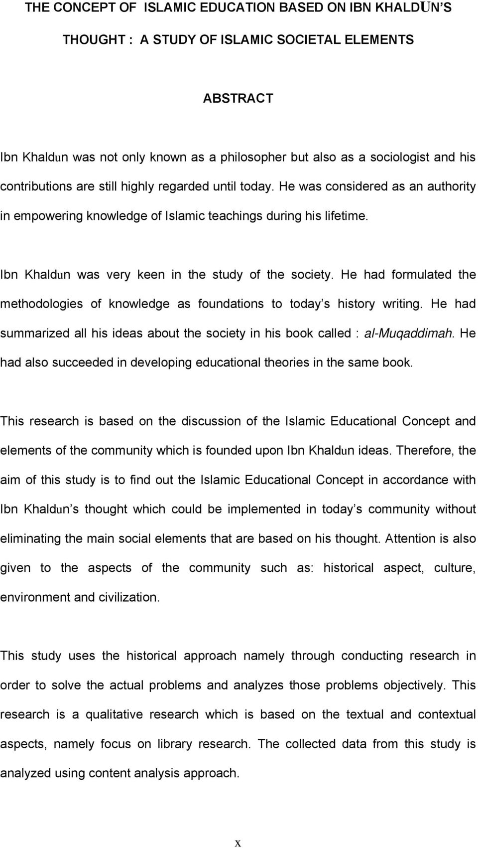 Ibn Khaldun was very keen in the study of the society. He had formulated the methodologies of knowledge as foundations to today s history writing.